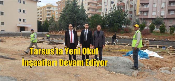Tarsus'ta Yeni Okul İnşaatları Devam Ediyor