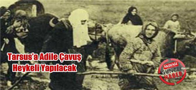 Tarsus'a Adile Çavuş Heykeli Yapılacak