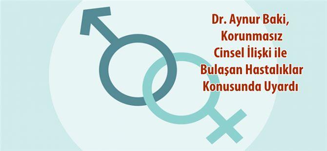 Dr. Aynur Baki, Korunmasız Cinsel İlişki ile Bulaşan Hastalıklar Konusunda Uyardı