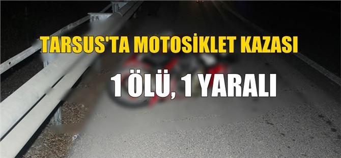 Tarsus'ta motosiklet kazası: 1 ölü, 1 yaralı