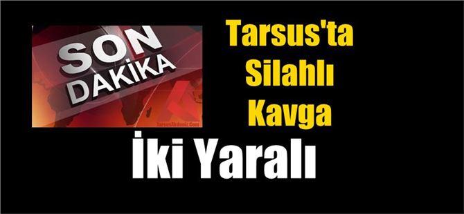 Tarsus'ta silahlı kavga; iki yaralı