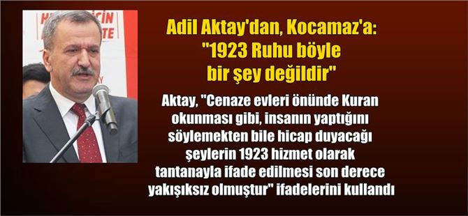 """Adil Aktay'dan, Kocamaz'a: """"1923 Ruhu böyle bir şey değildir"""""""
