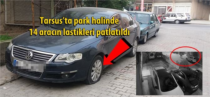 Tarsus'ta park halinde 14 aracın lastikleri patlatıldı