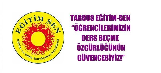 """Tarsus Eğitim-Sen: """"Öğrencilerimizin Ders Seçme Özgürlüğünün Güvencesiyiz!"""""""