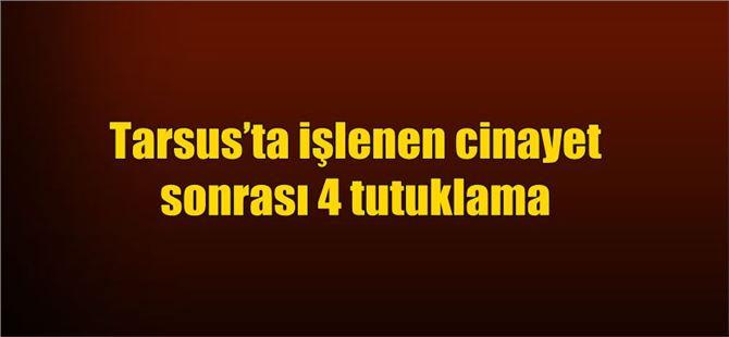 Tarsus'ta işlenen cinayet sonrası 4 tutuklama