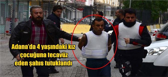 Adana'da 4 yaşındaki kız çocuğuna tecavüz eden şahıs tutuklandı