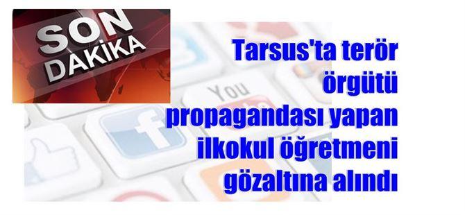 Tarsus'ta terör örgütü propagandası yapan ilkokul öğretmeni gözaltına alındı