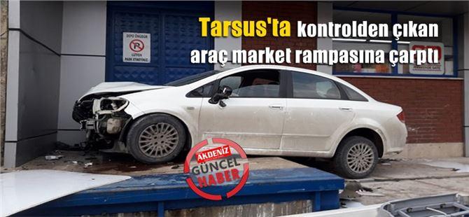 Tarsus'ta kontrolden çıkan araç market rampasına çarptı