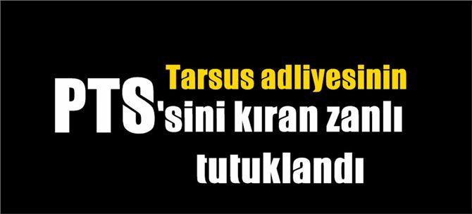 Tarsus'ta Adliye'nin PTS'sini kıran zanlı tutuklandı