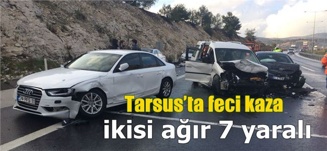Tarsus'ta feci kaza: ikisi ağır 7 yaralı