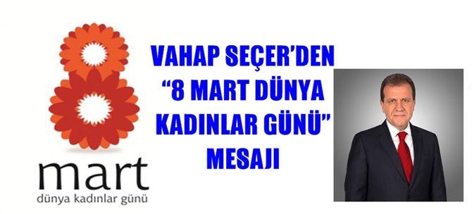 """Vahap Seçer'den """"8 Mart Dünya Kadınlar Günü"""" Mesajı"""