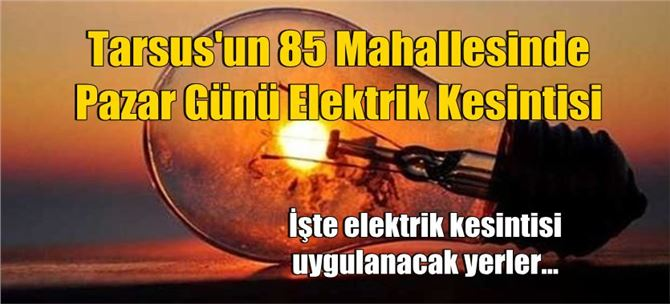 Tarsus'ta 11 Mart Pazar günü büyük kapsamlı elektrik kesintisi