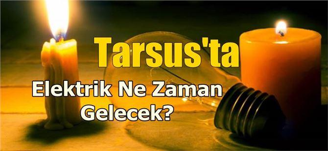 Tarsus'ta elektrikler ne zaman gelecek?