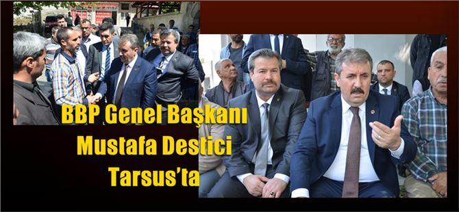 BBP Genel Başkanı Mustafa Destici Tarsus'ta