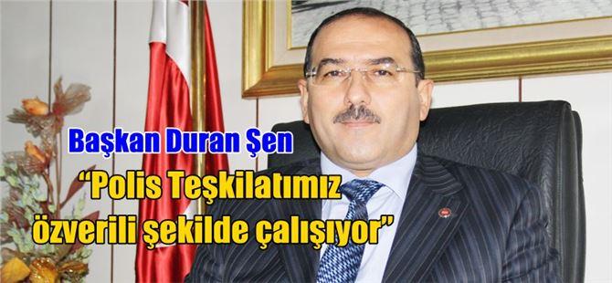 """Başkan Duran Şen: """"Polis Teşkilatımız özverili şekilde çalışıyor"""""""