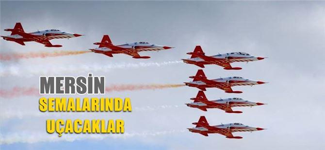 Türk Yıldızları Mersin Semalarında Uçacak
