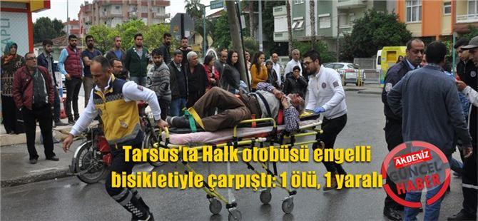 Tarsus'ta Halk otobüsü engelli bisikletiyle çarpıştı: 1 ölü, 1 yaralı