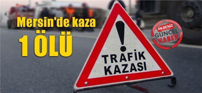 Mersin'de otomobil kamyona çarptı: 1 ölü