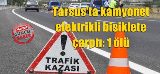 Tarsus'ta kamyonet elektrikli bisiklete çarptı: 1 ölü