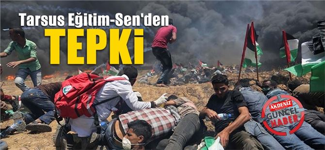 """Tarsus Eğitim-Sen """"İsrail Devleti'nin gerçekleştirildiği katliamı lanetliyoruz!"""""""