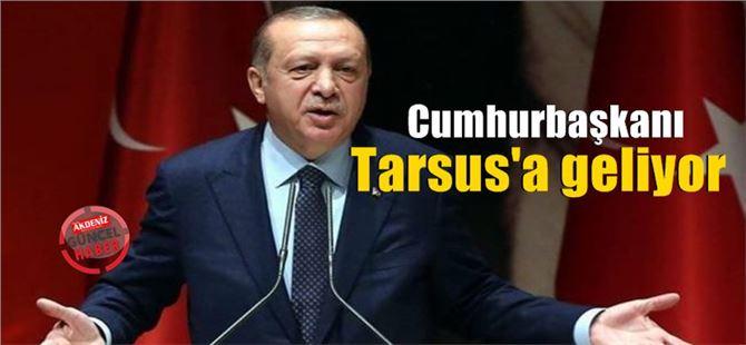 Recep Tayyip Erdoğan, Tarsus'a geliyor