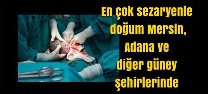 En çok sezaryenle doğum Mersin, Adana ve diğer güney şehirlerinde