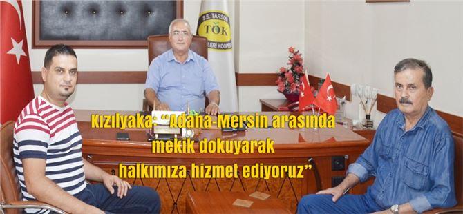 """Kızılyaka: """"Adana-Mersin arasında mekik dokuyarak halkımıza hizmet ediyoruz"""""""