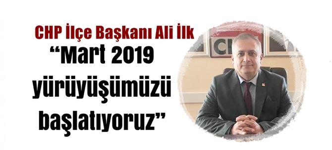 """CHP İlçe Başkanı Ali İlk: """"Mart 2019 yürüyüşümüzü başlatıyoruz"""""""