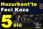 Huzurkent'te feci kaza: 5 ölü