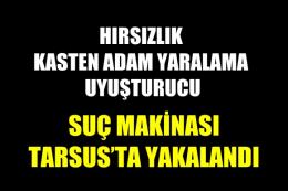Suç Makinası Tarsus'ta Yakalandı