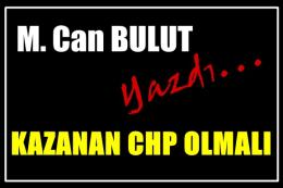 M. Can Bulut yazı ''Kazanan CHP Olmalı''