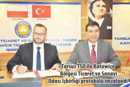 Tarsus TSO ile Katowiçe Bölgesi Ticaret ve Sanayi Odası İşbirliği protokolü imzalandı