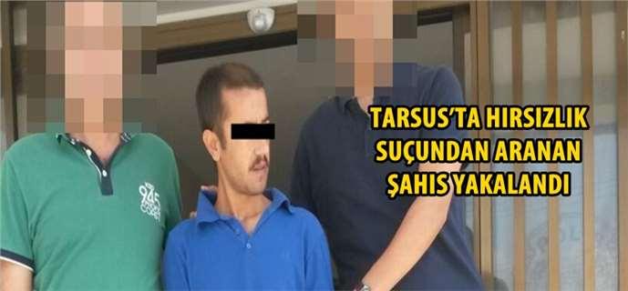 Tarsus'ta hırsızlık suçundan aranan şahıs yakalandı