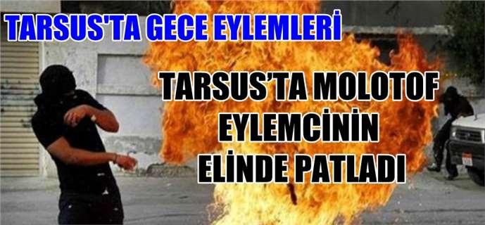 Tarsus'ta Molotof Eylemcinin Elinde Patladı