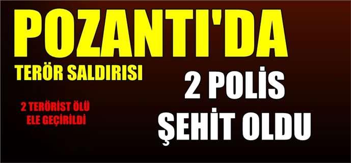 Adana'nın Pozantı ilçesinde terör saldırısı: 2 polis şehit oldu