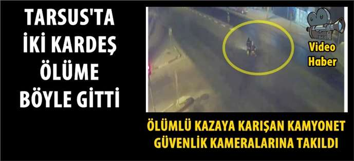 Tarsus'ta iki kardeşin öldüğü kazayla ilgili görüntüler ortaya çıktı