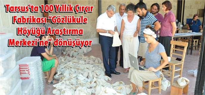 """Tarsus'ta eskiÇırçır Fabrikası """"Gözlükule Höyüğü Araştırma Merkezi'ne"""" dönüşüyor"""