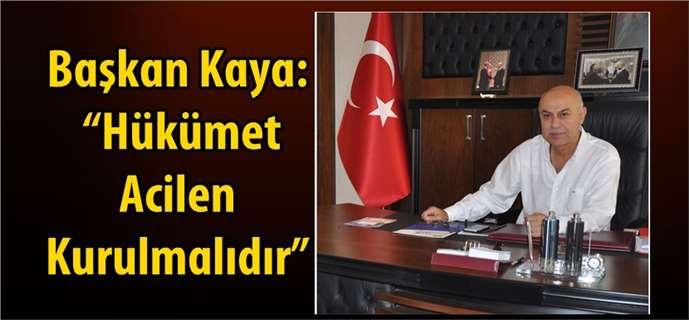 """Başkan Kaya: """"Hükümet Acilen Kurulmalıdır"""""""