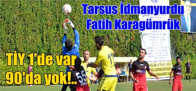 Tarsus, Fatih maçında da kayıp