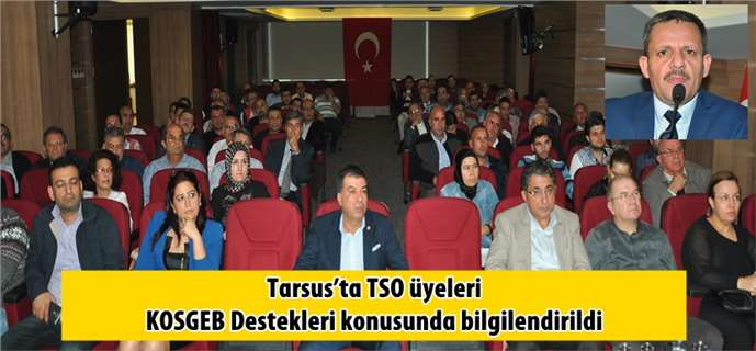 Tarsus'ta TSO üyeleri KOSGEB Destekleri konusunda bilgilendirildi