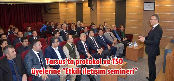 """Tarsus'ta protokol ve TSO üyelerine """"Etkili iletişim semineri"""""""