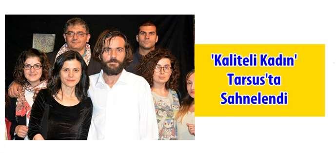 'Kaliteli Kadın' Tarsus'ta sahnelendi