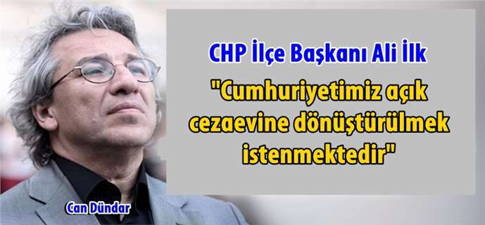 CHP İlçe Başkanı Ali İlk'ten Dündar'ın tutuklanmasına tepki