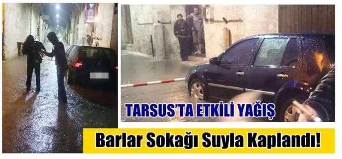 Tarsus'ta Etkili Yağış; Barlar Sokağı Suyla Kaplandı!