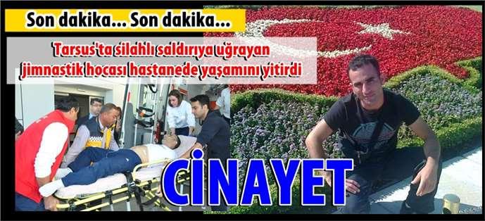 Tarsus'ta İrfan Fidanoğlu silahlı saldırı sonucu öldü
