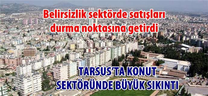 Tarsus'ta Konut Sektöründe Büyük Sıkıntı