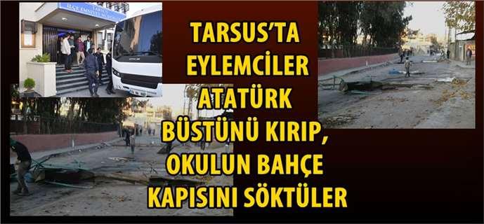Tarsus'ta Eylemciler Atatürk Büstünü Kırıp, Okulun Bahçe Kapısını Söktüler