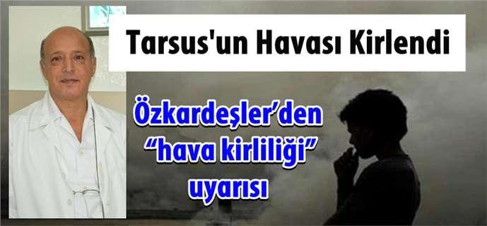 Tarsus'ta hava kirliliği, Özkardeşler'den uyarı
