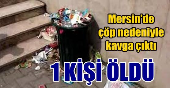 Mersin'de çöp kavgası, 1ölü