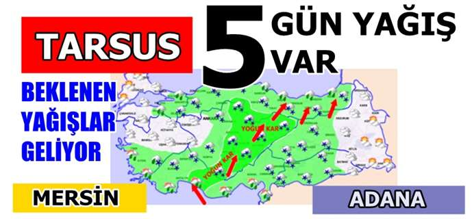 Tarsus, Mersin ve Adana 5 gün yağışlı